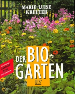 Der Bio-Garten: der praktische Ratgeber für den naturgemäßen Anbau von Gemüse, Obst und Blumen -