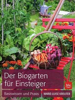 Der Biogarten für Einsteiger: Basiswissen und Praxis -