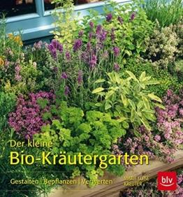 Der kleine Bio-Kräutergarten: Gestalten  Bepflanzen  Verwerten -