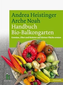 Handbuch Bio-Balkongarten. Gemüse, Obst und Kräuter auf kleiner Fläche ernten -