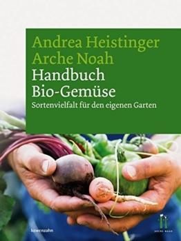 Handbuch Bio-Gemüse. Sortenvielfalt für den eigenen Garten -