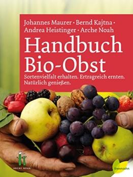 Handbuch Bio-Obst: Sortenvielfalt erhalten. Ertragreich ernten. Natürlich genießen -