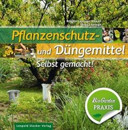 Pflanzenschutz- und Düngemittel: Selbst gemacht! Bio Garten Praxis -
