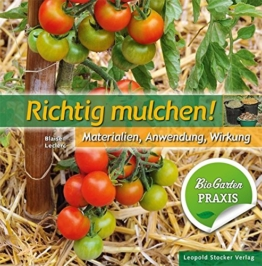 Richtig mulchen!: Materialien, Anwendung, Wirkung; Bio-Garten Praxis -